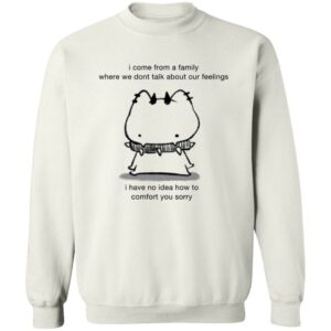 HongVan - I Come Frome A Family Where We Dont Talk About Our Feelings Shirt