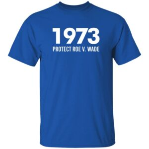ThuHang - 1973 Protect Roe V Wade Shirt Women's Rights Aimee Carrero